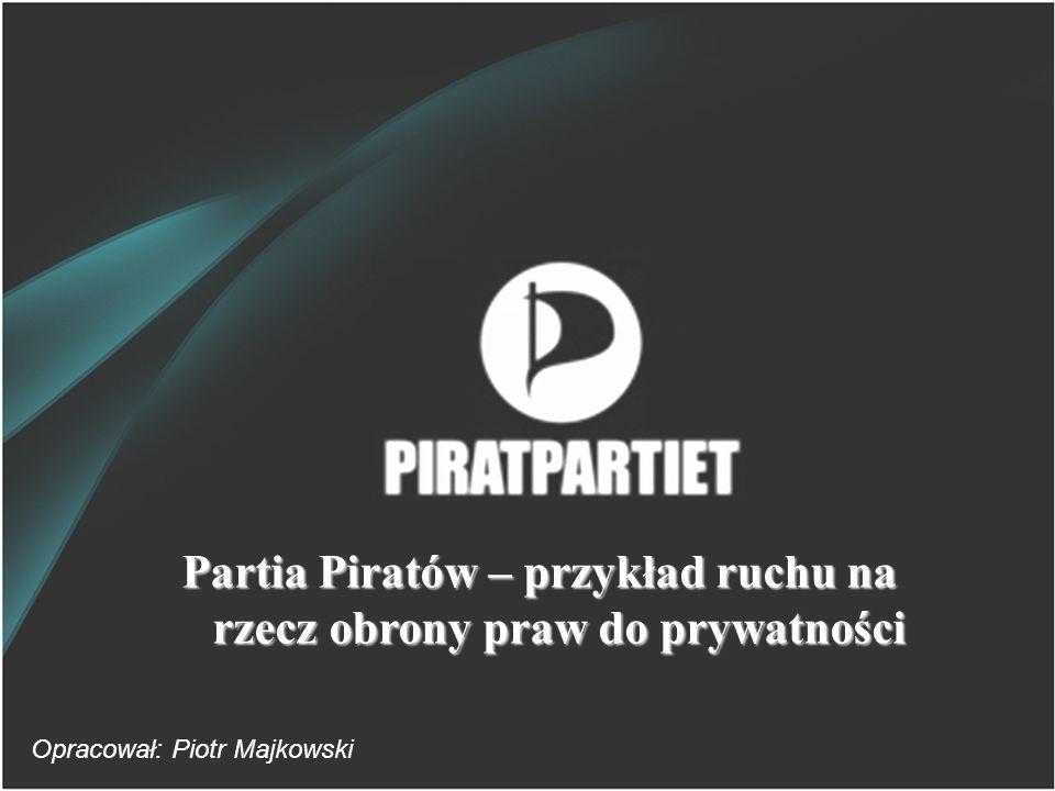 Partia Piratów – przykład ruchu na rzecz obrony praw do prywatności Opracował: Piotr Majkowski