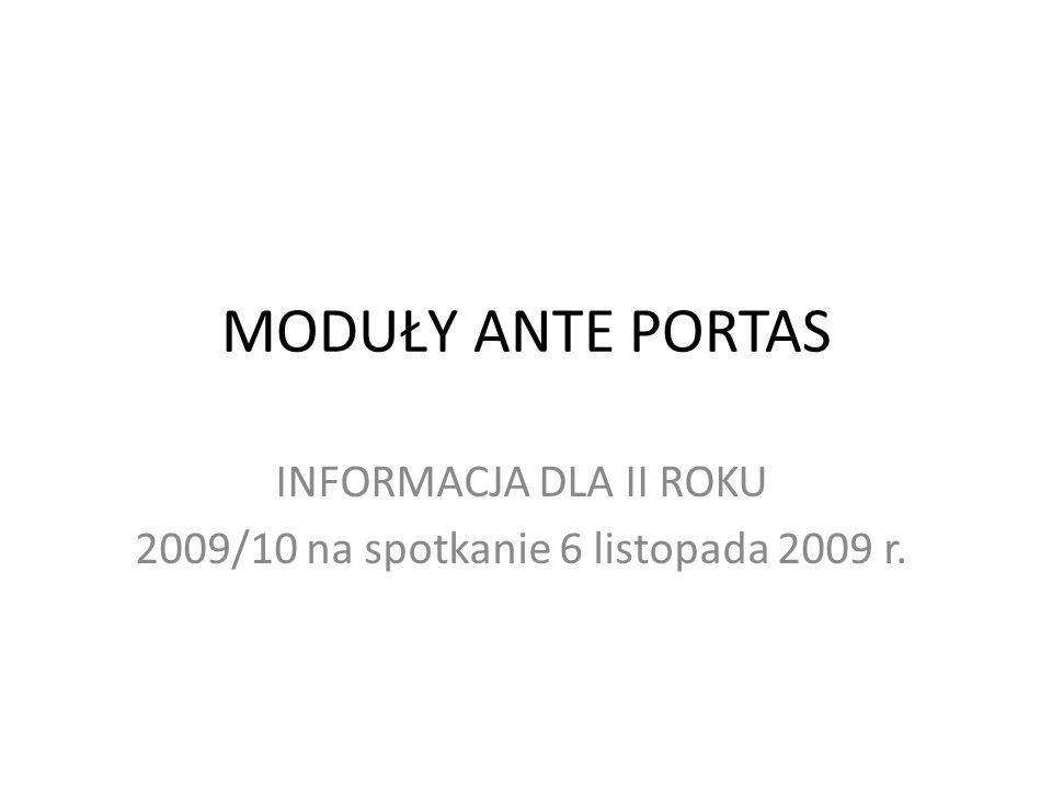 MODUŁY ANTE PORTAS INFORMACJA DLA II ROKU 2009/10 na spotkanie 6 listopada 2009 r.