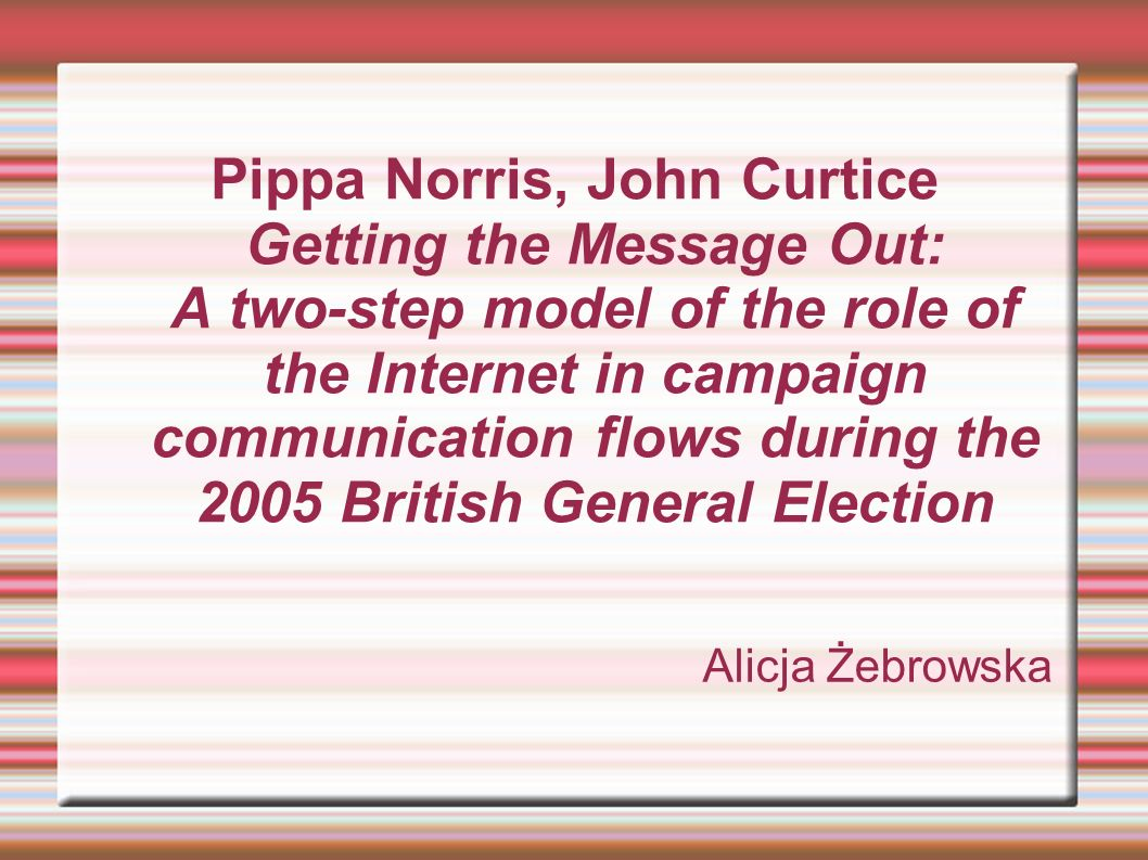 Pippa Norris, John Curtice Getting the Message Out: A two-step model of the role of the Internet in campaign communication flows during the 2005 Briti