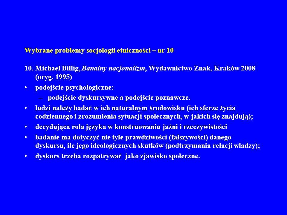 Wybrane problemy socjologii etniczności – nr 10 10. Michael Billig, Banalny nacjonalizm, Wydawnictwo Znak, Kraków 2008 (oryg. 1995) podejście psycholo