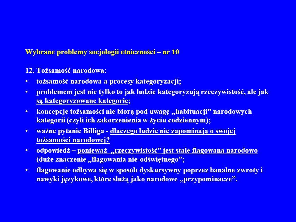Wybrane problemy socjologii etniczności – nr 10 12. Tożsamość narodowa: tożsamość narodowa a procesy kategoryzacji; problemem jest nie tylko to jak lu