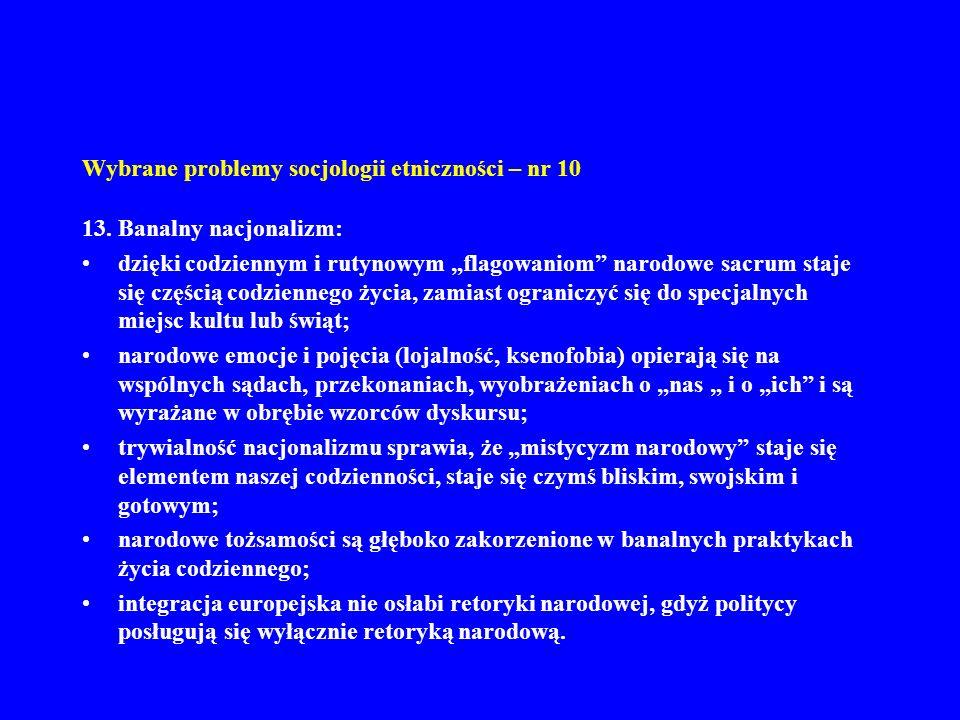 Wybrane problemy socjologii etniczności – nr 10 13. Banalny nacjonalizm: dzięki codziennym i rutynowym flagowaniom narodowe sacrum staje się częścią c