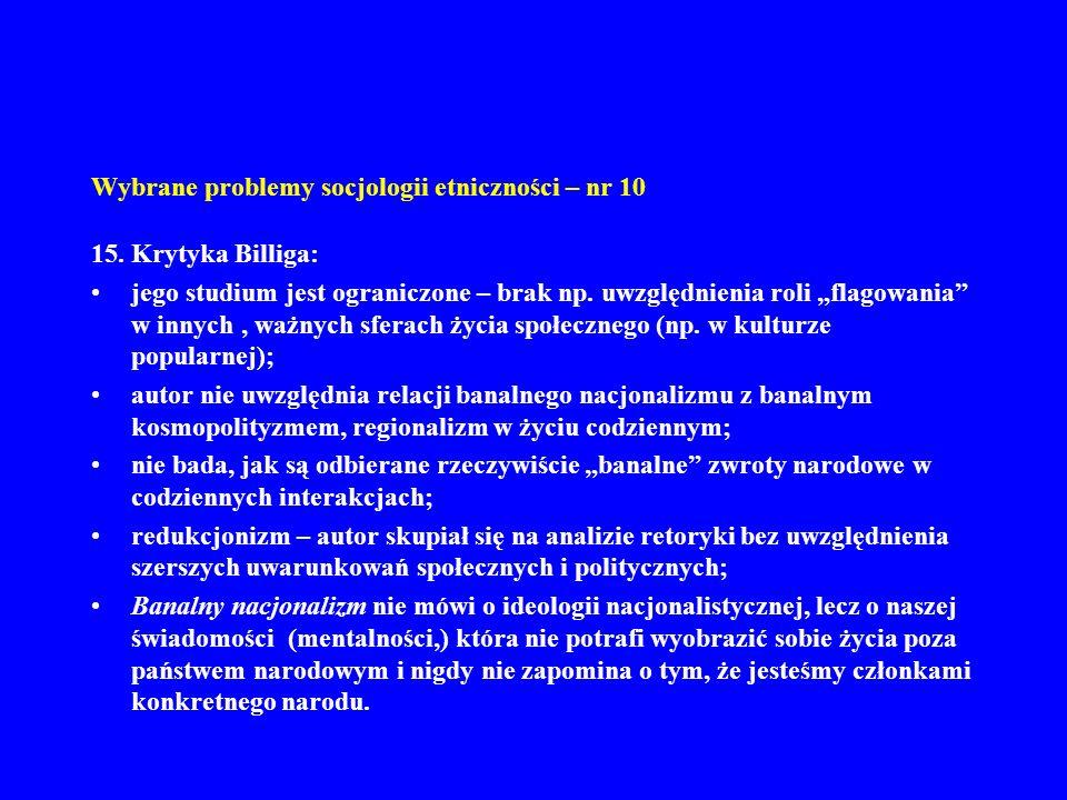 Wybrane problemy socjologii etniczności – nr 10 15. Krytyka Billiga: jego studium jest ograniczone – brak np. uwzględnienia roli flagowania w innych,