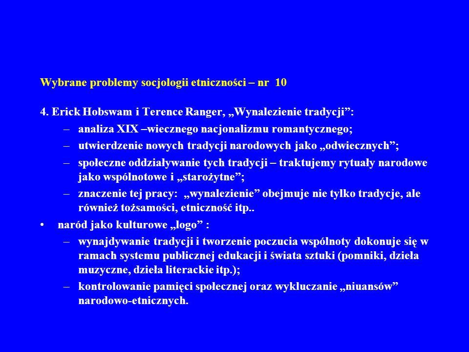 Wybrane problemy socjologii etniczności – nr 10 4. Erick Hobswam i Terence Ranger, Wynalezienie tradycji: –analiza XIX –wiecznego nacjonalizmu romanty