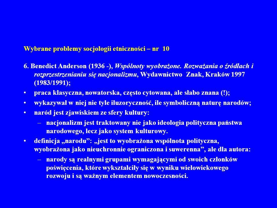 Wybrane problemy socjologii etniczności – nr 10 6. Benedict Anderson (1936 -), Wspólnoty wyobrażone. Rozważania o źródłach i rozprzestrzenianiu się na