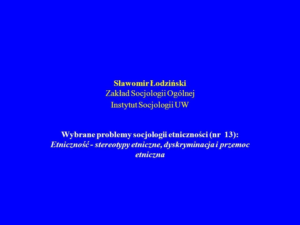 Sławomir Łodziński Zakład Socjologii Ogólnej Instytut Socjologii UW Wybrane problemy socjologii etniczności (nr 13): Etniczność - stereotypy etniczne,