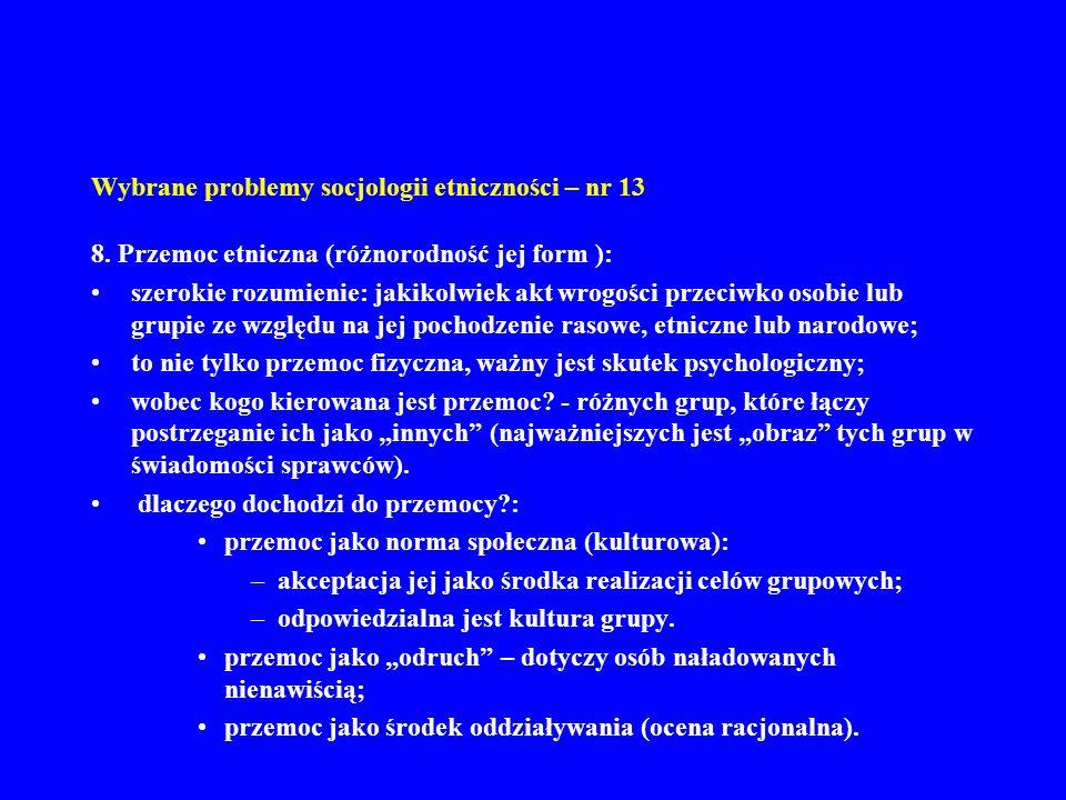 Wybrane problemy socjologii etniczności – nr 13 8. Przemoc etniczna (różnorodność jej form ): szerokie rozumienie: jakikolwiek akt wrogości przeciwko