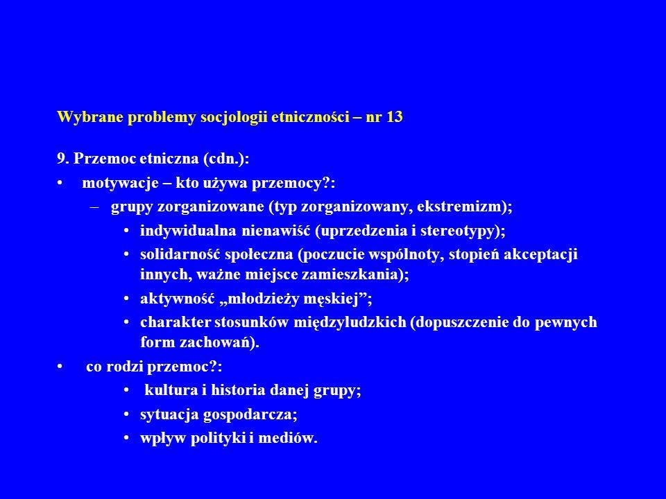 Wybrane problemy socjologii etniczności – nr 13 9. Przemoc etniczna (cdn.): motywacje – kto używa przemocy?: –grupy zorganizowane (typ zorganizowany,