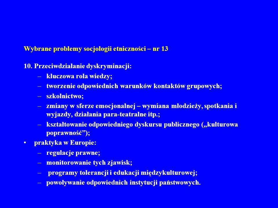 Wybrane problemy socjologii etniczności – nr 13 10. Przeciwdziałanie dyskryminacji: –kluczowa rola wiedzy; –tworzenie odpowiednich warunków kontaktów