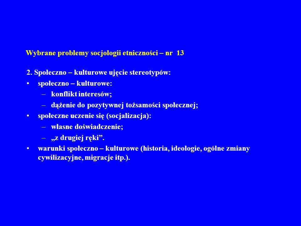 Wybrane problemy socjologii etniczności – nr 13 2. Społeczno – kulturowe ujęcie stereotypów: społeczno – kulturowe: –konflikt interesów; –dążenie do p