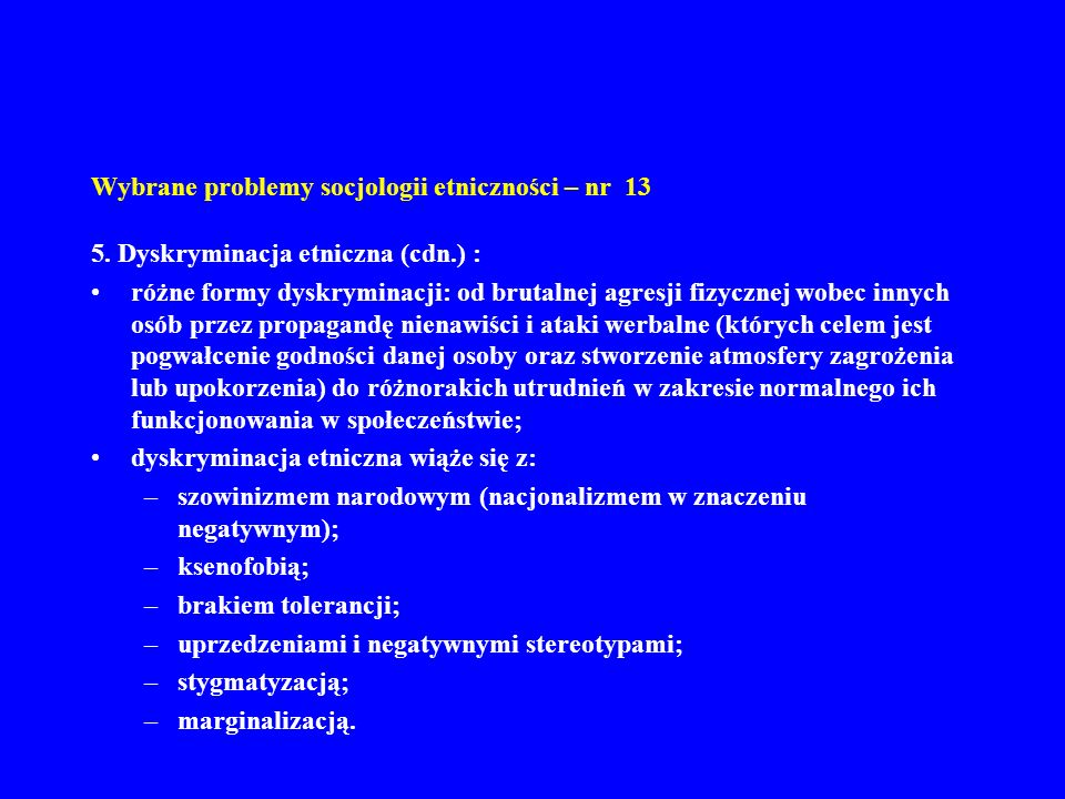 Wybrane problemy socjologii etniczności – nr 13 5. Dyskryminacja etniczna (cdn.) : różne formy dyskryminacji: od brutalnej agresji fizycznej wobec inn