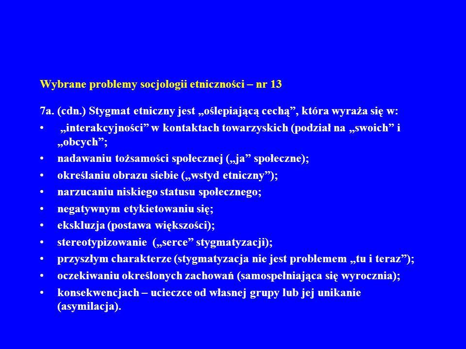 Wybrane problemy socjologii etniczności – nr 13 7a. (cdn.) Stygmat etniczny jest oślepiającą cechą, która wyraża się w: interakcyjności w kontaktach t