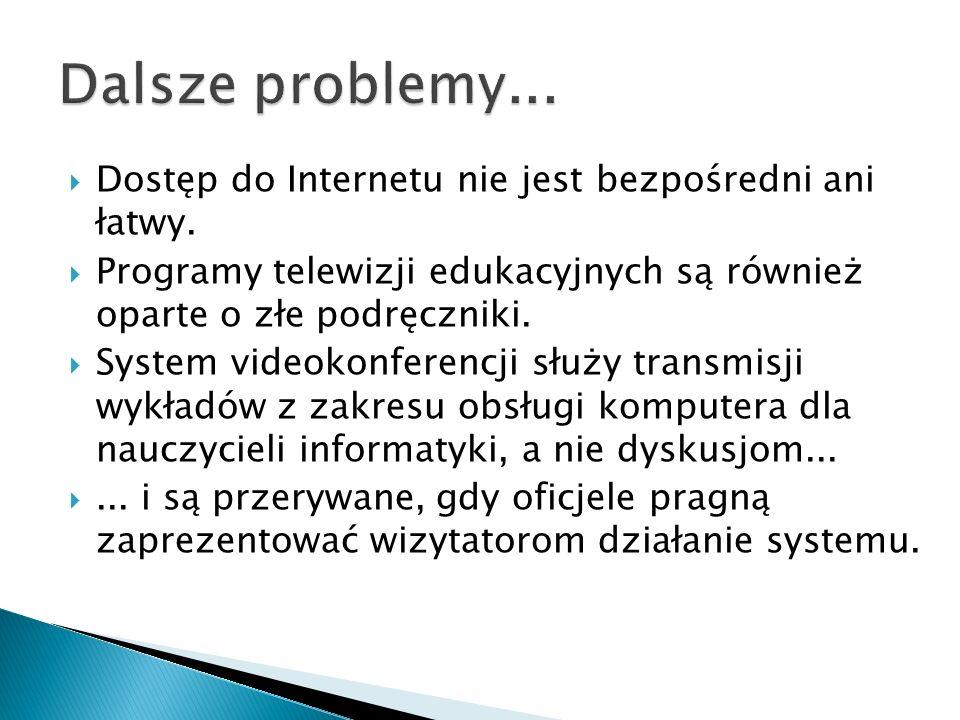 Dostęp do Internetu nie jest bezpośredni ani łatwy. Programy telewizji edukacyjnych są również oparte o złe podręczniki. System videokonferencji służy