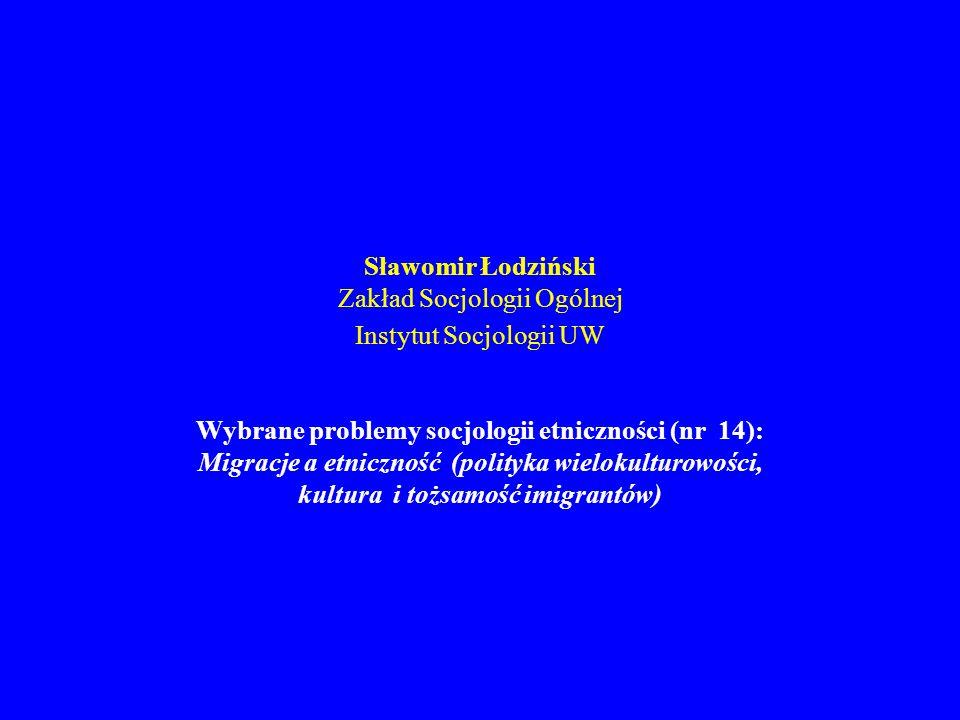Sławomir Łodziński Zakład Socjologii Ogólnej Instytut Socjologii UW Wybrane problemy socjologii etniczności (nr 14): Migracje a etniczność (polityka w