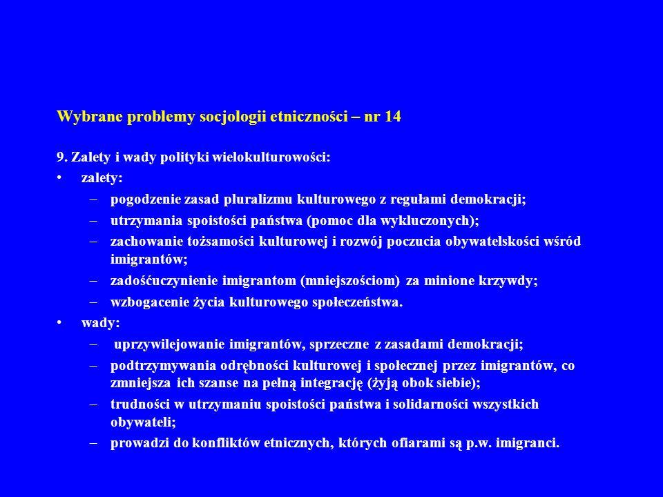 Wybrane problemy socjologii etniczności – nr 14 9. Zalety i wady polityki wielokulturowości: zalety: –pogodzenie zasad pluralizmu kulturowego z reguła