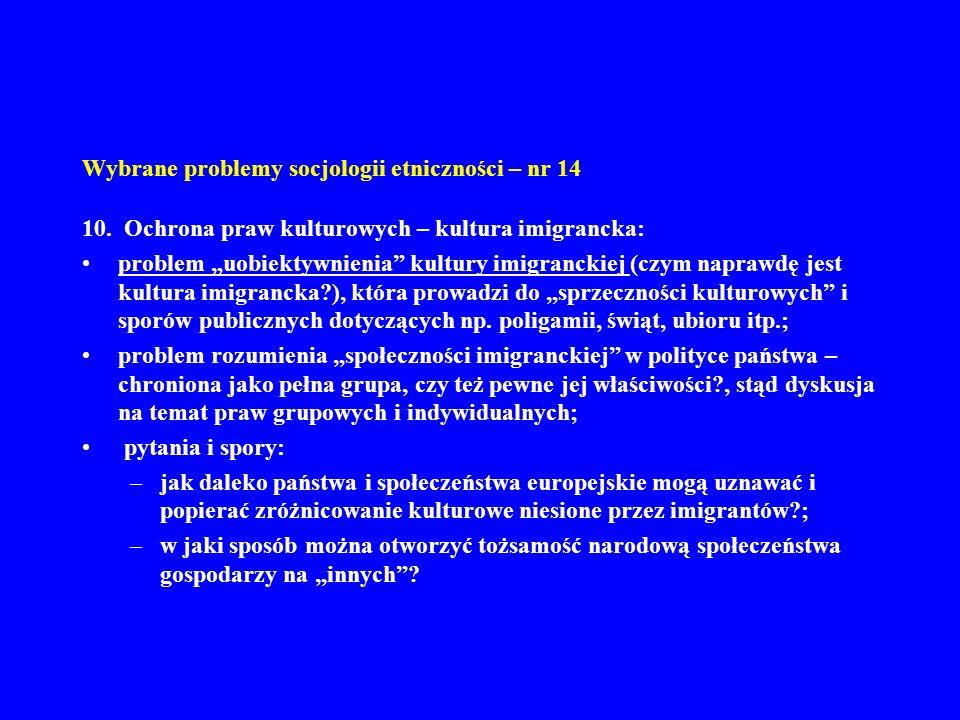 Wybrane problemy socjologii etniczności – nr 14 10. Ochrona praw kulturowych – kultura imigrancka: problem uobiektywnienia kultury imigranckiej (czym