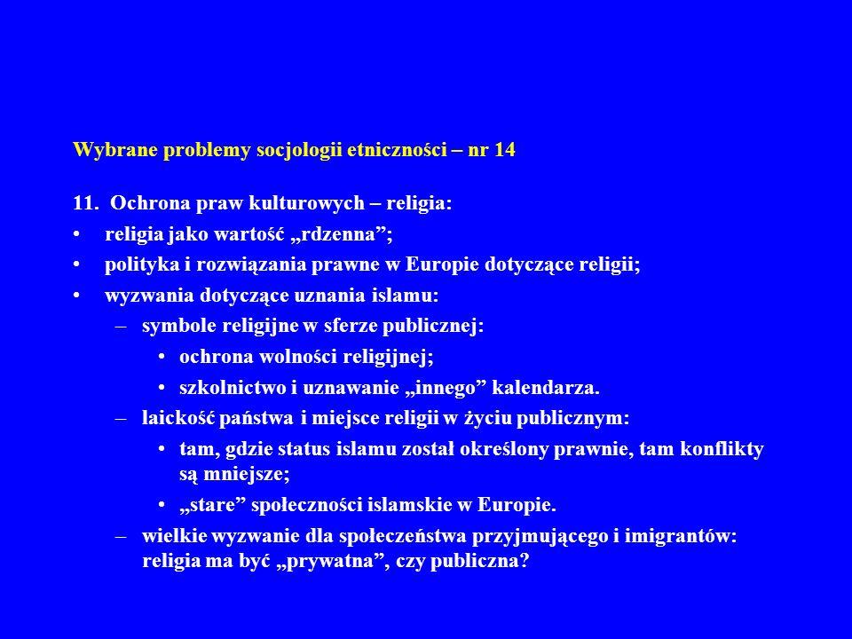 Wybrane problemy socjologii etniczności – nr 14 11. Ochrona praw kulturowych – religia: religia jako wartość rdzenna; polityka i rozwiązania prawne w