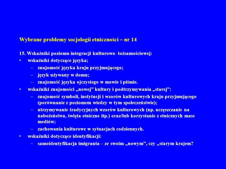 Wybrane problemy socjologii etniczności – nr 14 15. Wskaźniki poziomu integracji kulturowo- tożsamościowej: wskaźniki dotyczące języka; –znajomość jęz