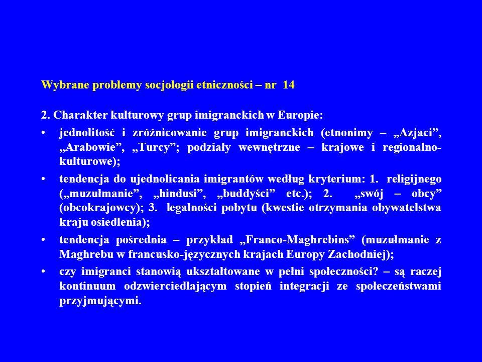 Wybrane problemy socjologii etniczności – nr 14 2. Charakter kulturowy grup imigranckich w Europie: jednolitość i zróżnicowanie grup imigranckich (etn