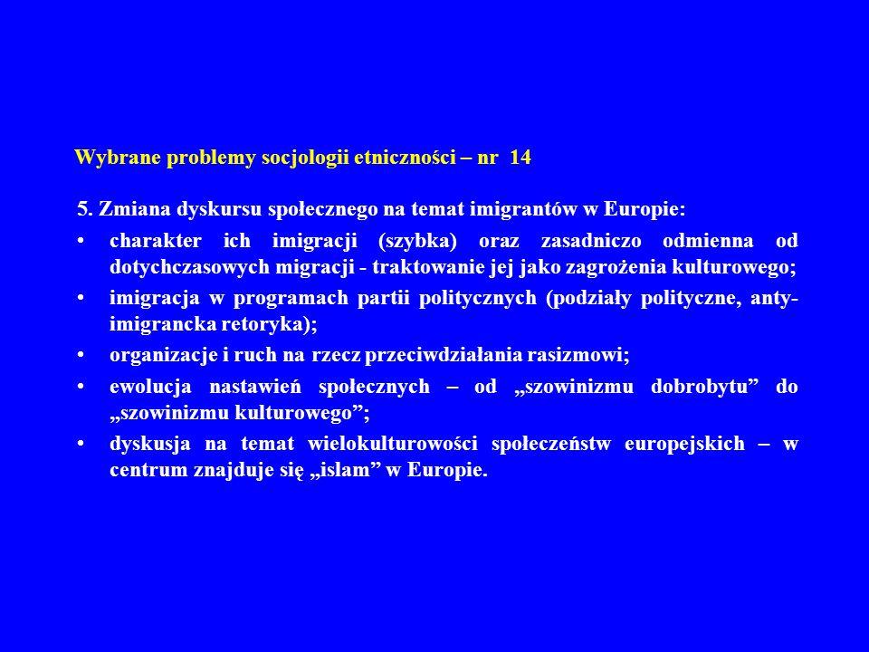 Wybrane problemy socjologii etniczności – nr 14 5. Zmiana dyskursu społecznego na temat imigrantów w Europie: charakter ich imigracji (szybka) oraz za