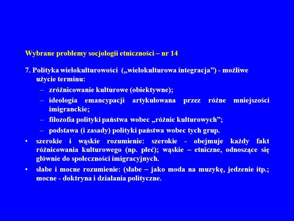Wybrane problemy socjologii etniczności – nr 14 7. Polityka wielokulturowości (wielokulturowa integracja) - możliwe użycie terminu: –zróżnicowanie kul