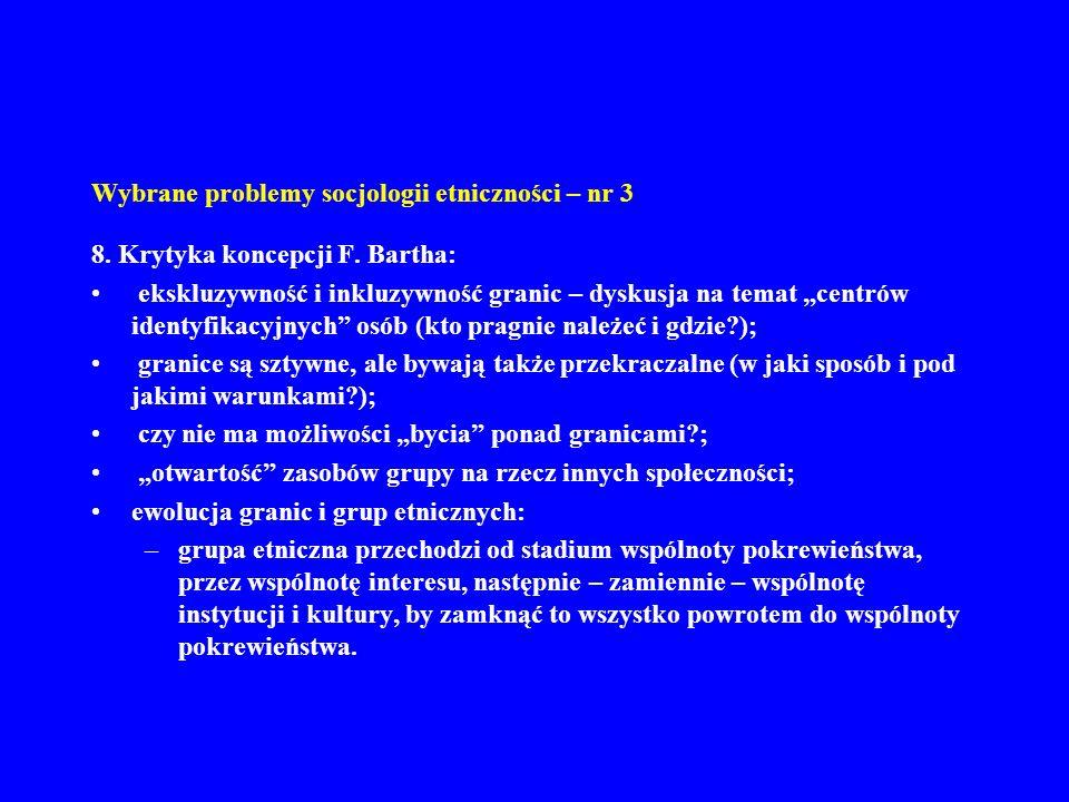 Wybrane problemy socjologii etniczności – nr 3 8. Krytyka koncepcji F. Bartha: ekskluzywność i inkluzywność granic – dyskusja na temat centrów identyf