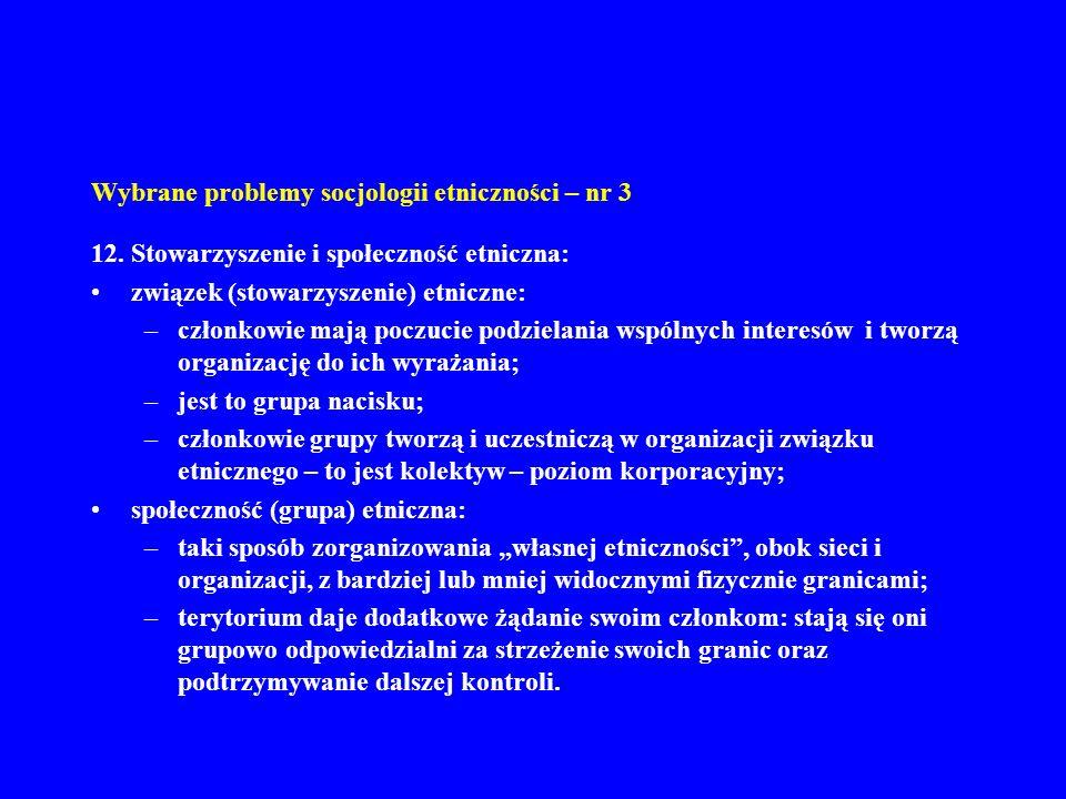 Wybrane problemy socjologii etniczności – nr 3 12. Stowarzyszenie i społeczność etniczna: związek (stowarzyszenie) etniczne: –członkowie mają poczucie