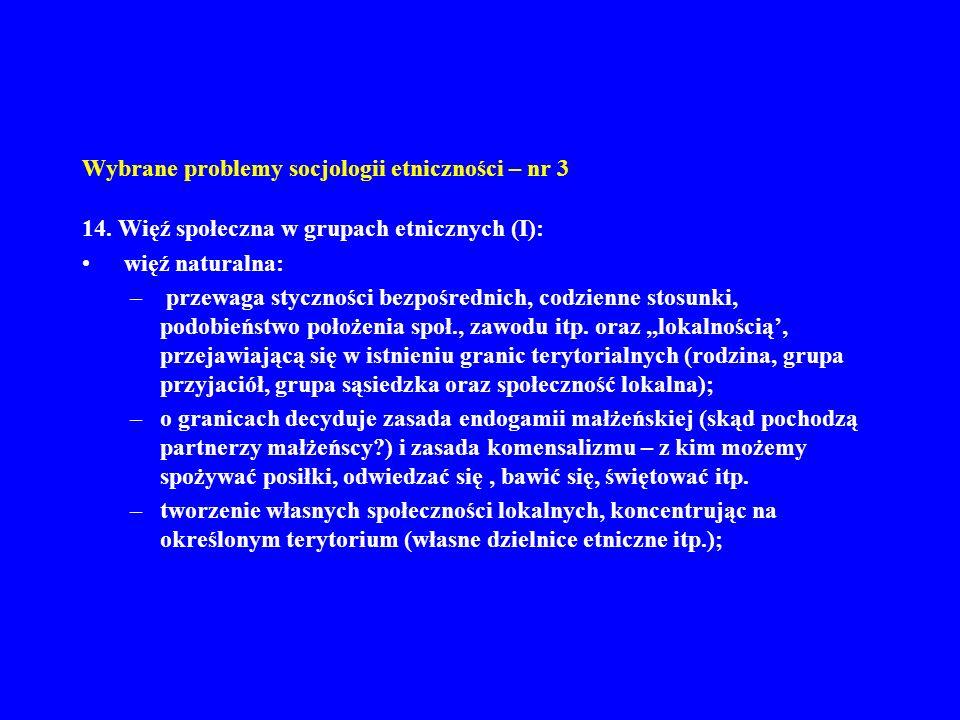 Wybrane problemy socjologii etniczności – nr 3 14. Więź społeczna w grupach etnicznych (I): więź naturalna: – przewaga styczności bezpośrednich, codzi