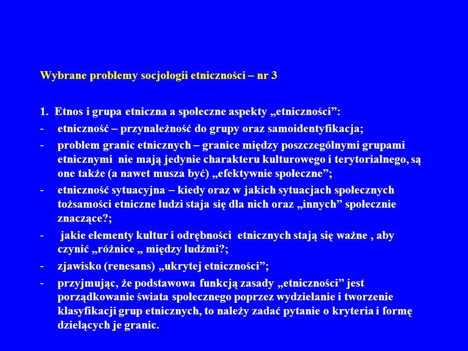Wybrane problemy socjologii etniczności – nr 3 1. Etnos i grupa etniczna a społeczne aspekty etniczności: -etniczność – przynależność do grupy oraz sa