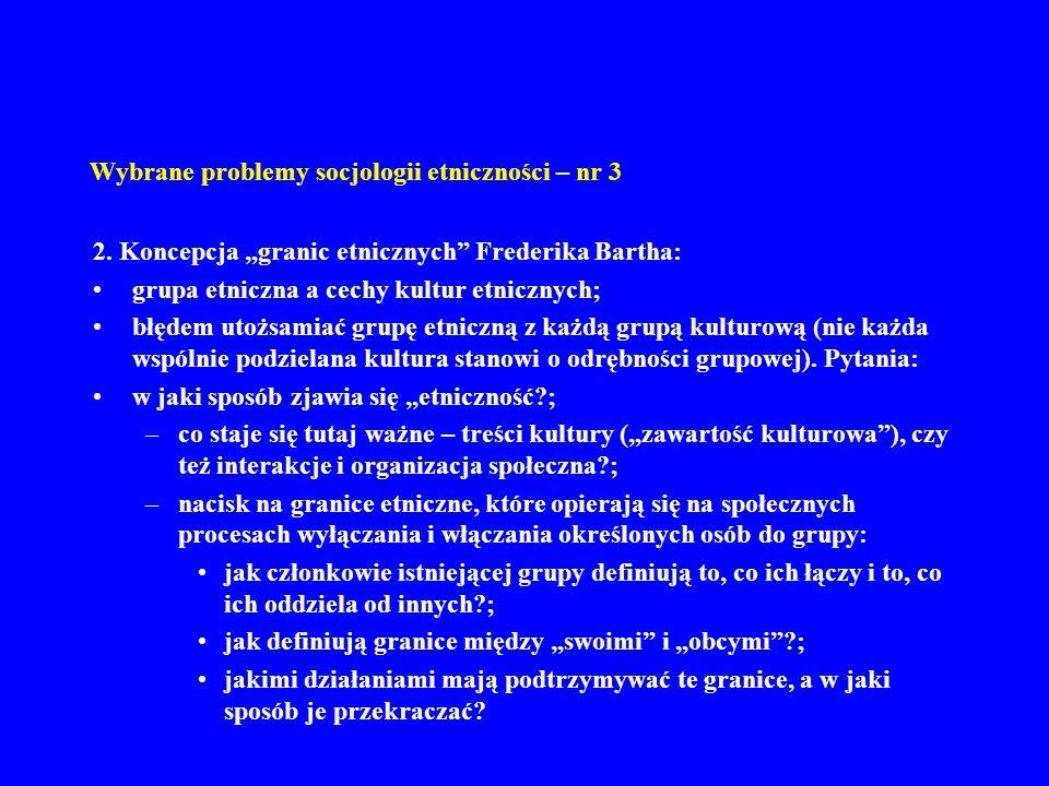Wybrane problemy socjologii etniczności – nr 3 2. Koncepcja granic etnicznych Frederika Bartha: grupa etniczna a cechy kultur etnicznych; błędem utożs