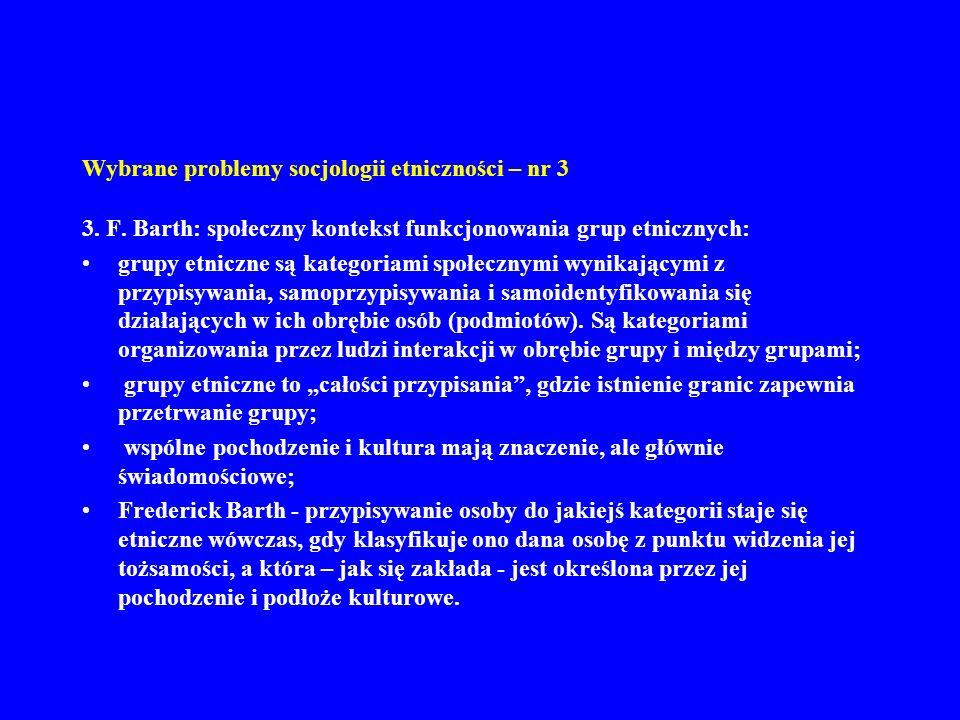 Wybrane problemy socjologii etniczności – nr 3 3. F. Barth: społeczny kontekst funkcjonowania grup etnicznych: grupy etniczne są kategoriami społeczny