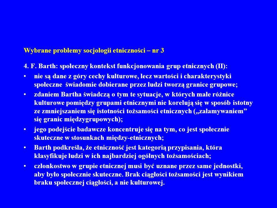 Wybrane problemy socjologii etniczności – nr 3 4. F. Barth: społeczny kontekst funkcjonowania grup etnicznych (II): nie są dane z góry cechy kulturowe