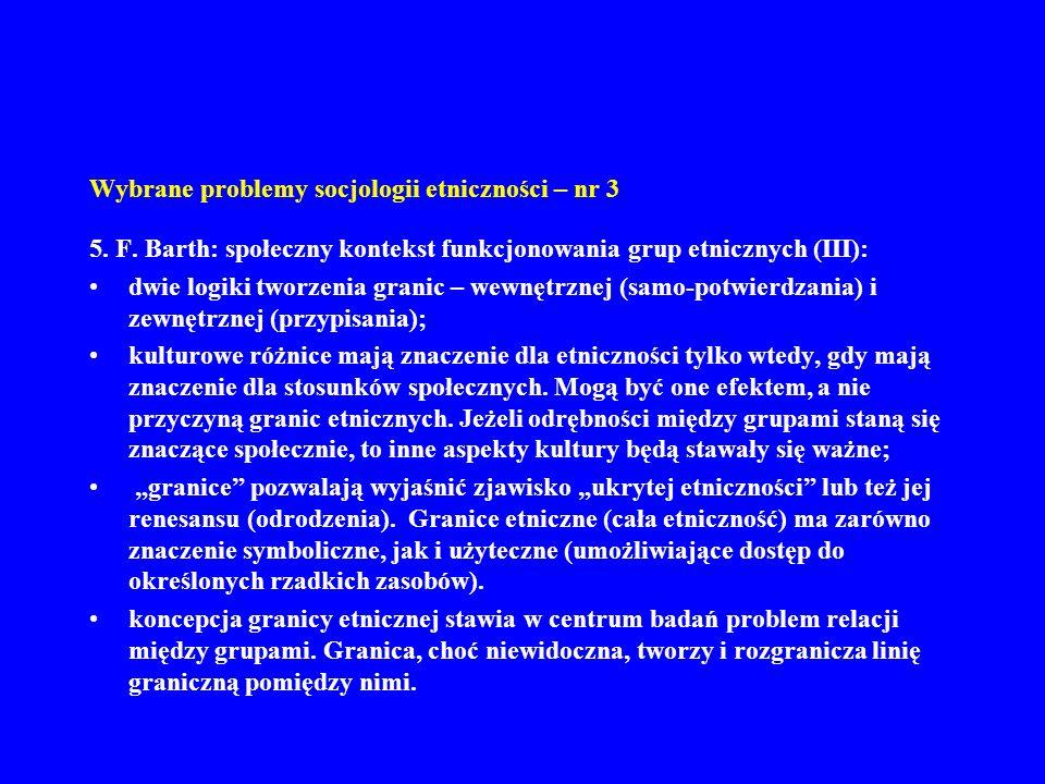 Wybrane problemy socjologii etniczności – nr 3 5. F. Barth: społeczny kontekst funkcjonowania grup etnicznych (III): dwie logiki tworzenia granic – we