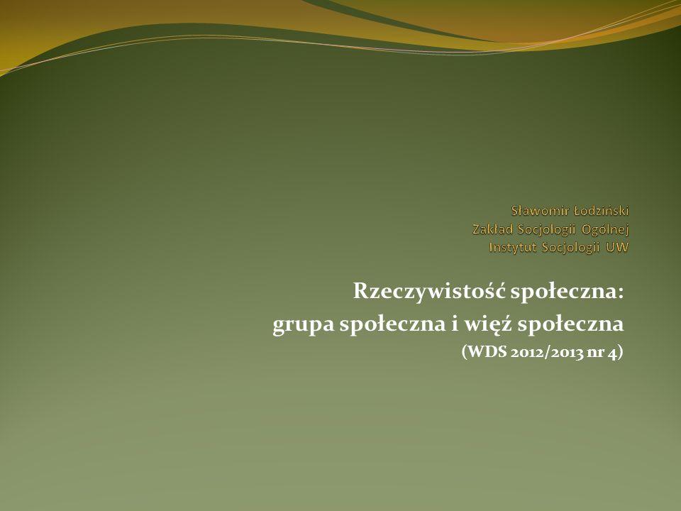 Rzeczywistość społeczna: grupa społeczna i więź społeczna (WDS 2012/2013 nr 4) 1.