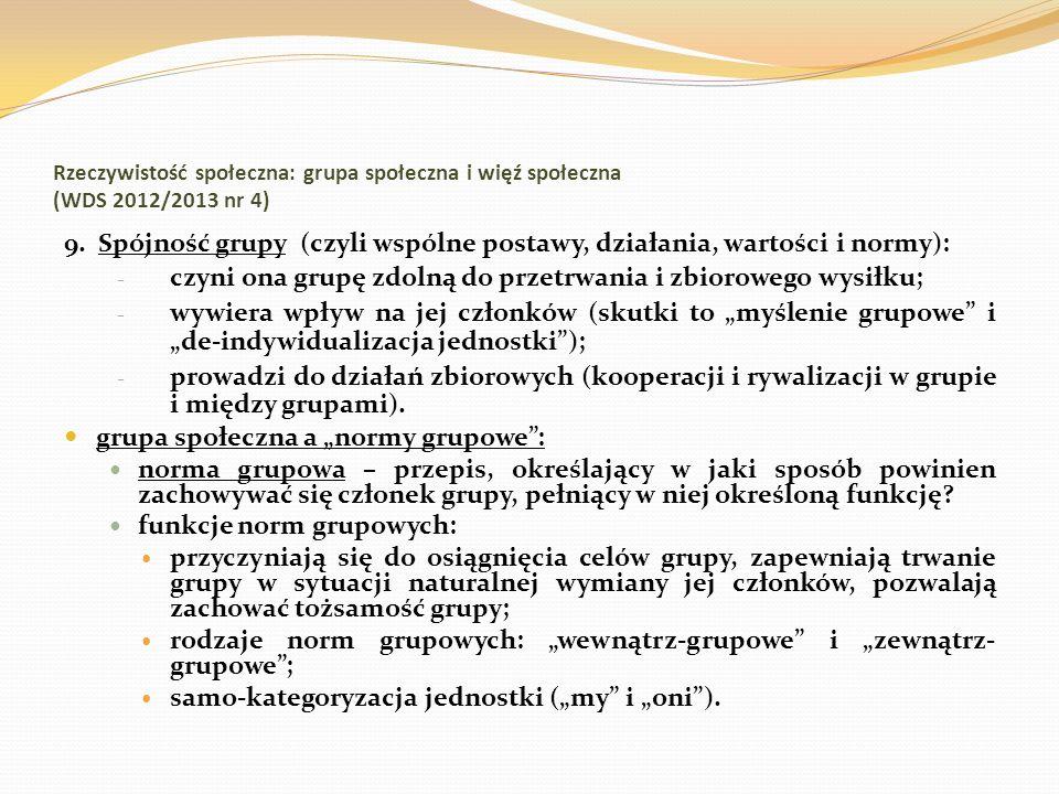 Rzeczywistość społeczna: grupa społeczna i więź społeczna (WDS 2012/2013 nr 4) 9. Spójność grupy (czyli wspólne postawy, działania, wartości i normy):