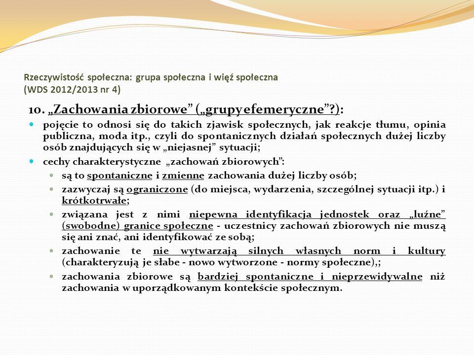 Rzeczywistość społeczna: grupa społeczna i więź społeczna (WDS 2012/2013 nr 4) 10. Zachowania zbiorowe (grupy efemeryczne?): pojęcie to odnosi się do