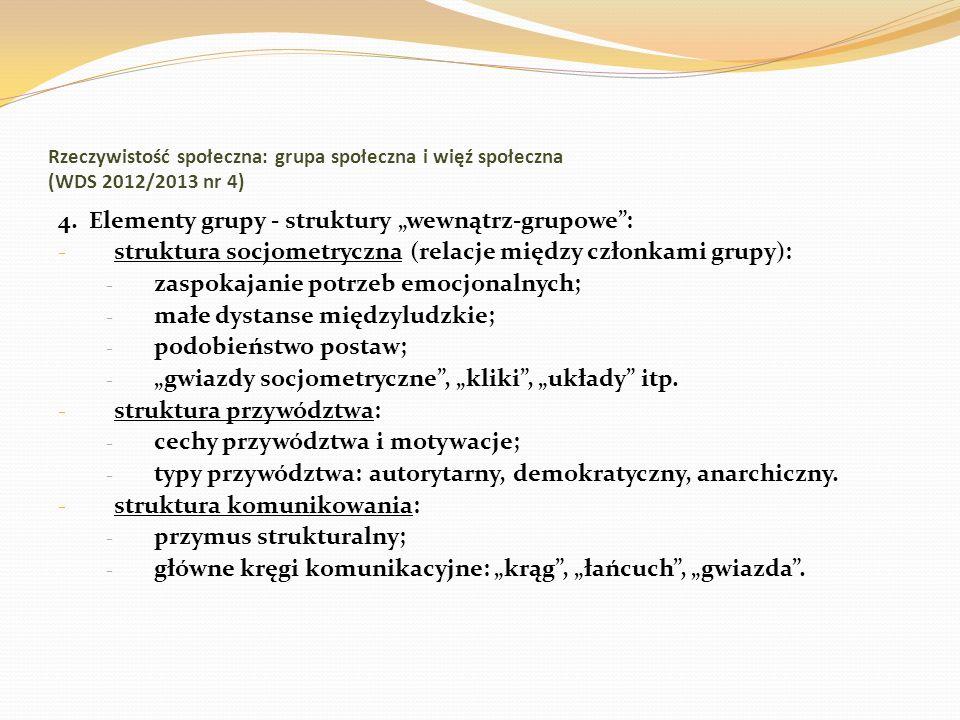 Rzeczywistość społeczna: grupa społeczna i więź społeczna (WDS 2012/2013 nr 4) 4. Elementy grupy - struktury wewnątrz-grupowe: - struktura socjometryc