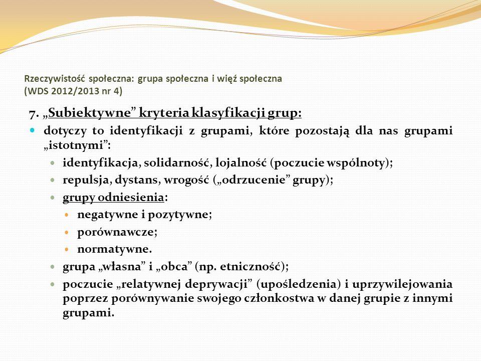 Rzeczywistość społeczna: grupa społeczna i więź społeczna (WDS 2012/2013 nr 4) 7. Subiektywne kryteria klasyfikacji grup: dotyczy to identyfikacji z g