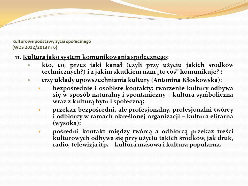 Kulturowe podstawy życia społecznego (WDS 2012/2013 nr 6) 11. Kultura jako system komunikowania społecznego: kto, co, przez jaki kanał (czyli przy uży