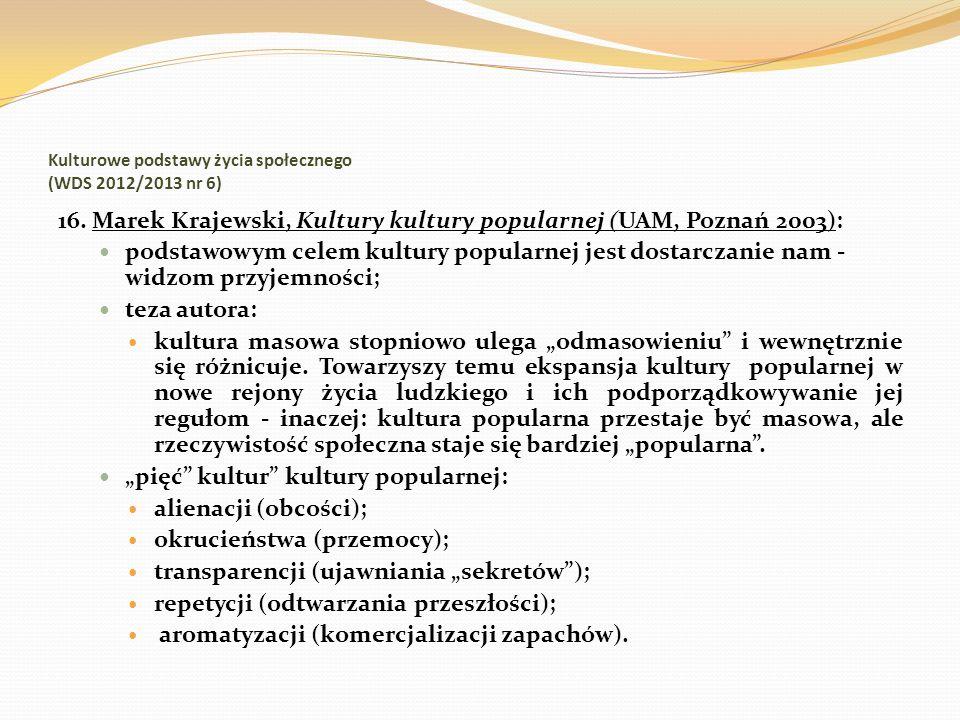 Kulturowe podstawy życia społecznego (WDS 2012/2013 nr 6) 16. Marek Krajewski, Kultury kultury popularnej (UAM, Poznań 2003): podstawowym celem kultur