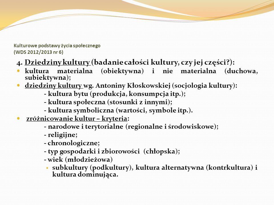 Kulturowe podstawy życia społecznego (WDS 2012/2013 nr 6) 4. Dziedziny kultury (badanie całości kultury, czy jej części?): kultura materialna (obiekty
