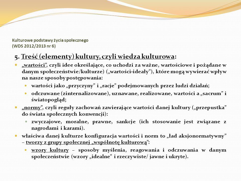 Kulturowe podstawy życia społecznego (WDS 2012/2013 nr 6) 5. Treść (elementy) kultury, czyli wiedza kulturowa: wartości, czyli idee określające, co uc