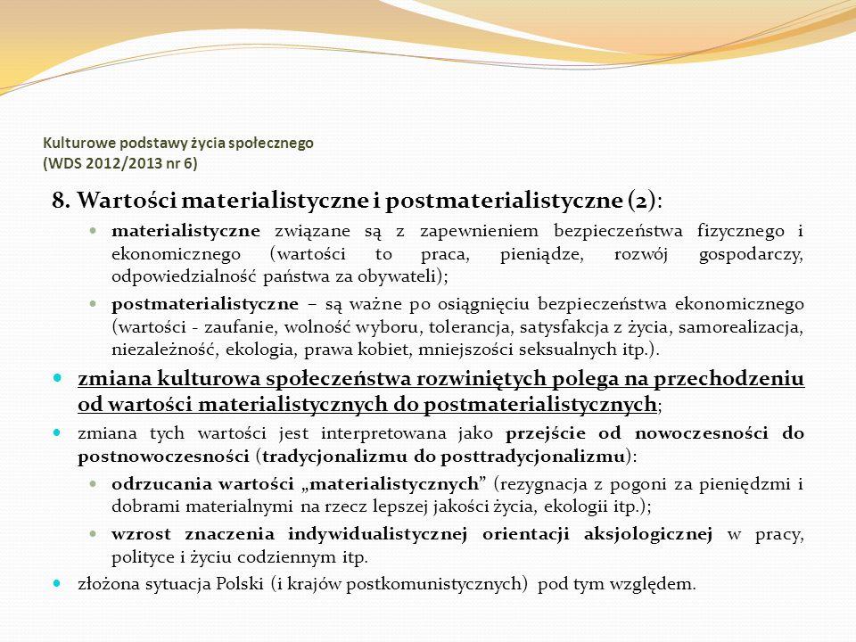 Kulturowe podstawy życia społecznego (WDS 2012/2013 nr 6) 8. Wartości materialistyczne i postmaterialistyczne (2): materialistyczne związane są z zape