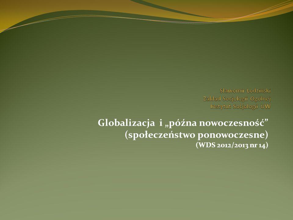 Globalizacja i późna nowoczesność (społeczeństwo ponowoczesne) (WDS 2012/2013 nr 14)