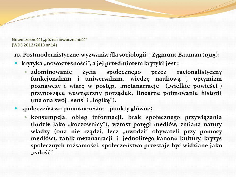 Nowoczesność i późna nowoczesność (WDS 2012/2013 nr 14) 10. Postmodernistyczne wyzwania dla socjologii – Zygmunt Bauman (1925): krytyka nowoczesności,