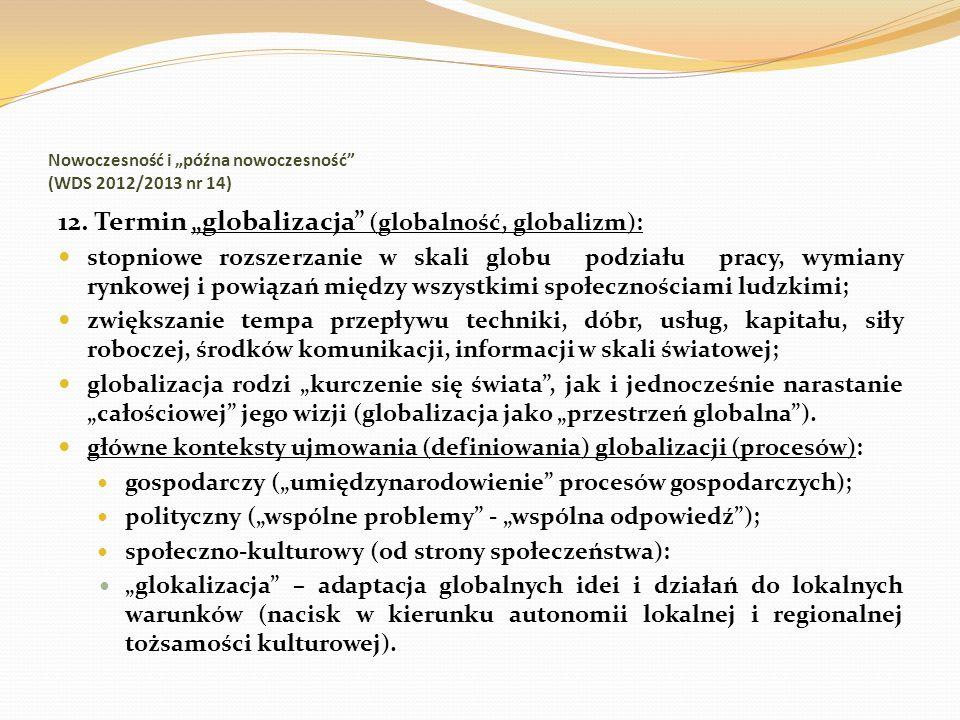 Nowoczesność i późna nowoczesność (WDS 2012/2013 nr 14) 12. Termin globalizacja (globalność, globalizm): stopniowe rozszerzanie w skali globu podziału