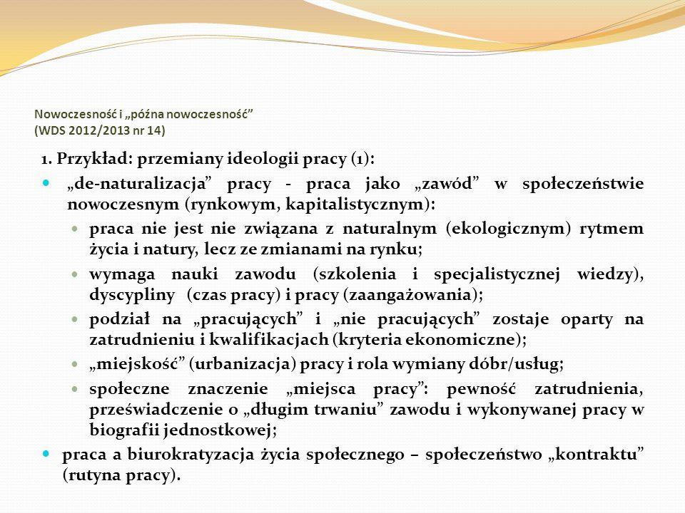 Nowoczesność i późna nowoczesność (WDS 2012/2013 nr 14) 1. Przykład: przemiany ideologii pracy (1): de-naturalizacja pracy - praca jako zawód w społec