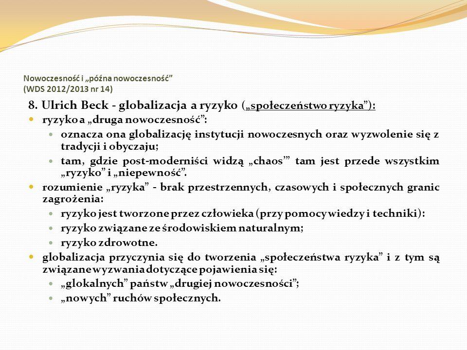 Nowoczesność i późna nowoczesność (WDS 2012/2013 nr 14) 8. Ulrich Beck - globalizacja a ryzyko (społeczeństwo ryzyka): ryzyko a druga nowoczesność: oz