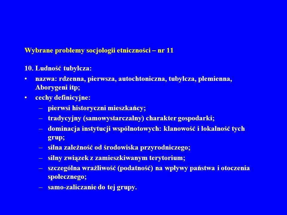 Wybrane problemy socjologii etniczności – nr 11 10. Ludność tubylcza: nazwa: rdzenna, pierwsza, autochtoniczna, tubylcza, plemienna, Aborygeni itp; ce