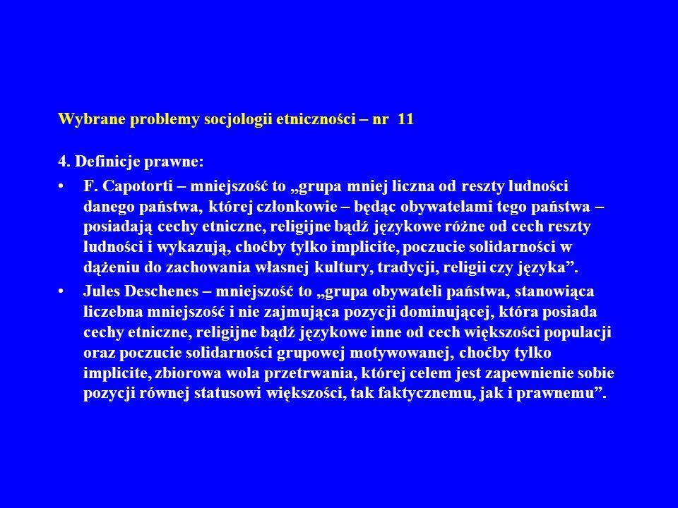 Wybrane problemy socjologii etniczności – nr 11 4. Definicje prawne: F. Capotorti – mniejszość to grupa mniej liczna od reszty ludności danego państwa